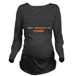 religion + government Long Sleeve Maternity T-Shir