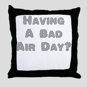 Having A Bad Air Day? Throw Pillow