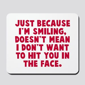 Hit you in the face Mousepad