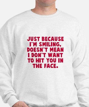 Hit you in the face Sweatshirt