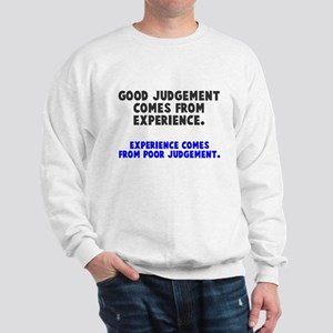 Experience and judgement Sweatshirt