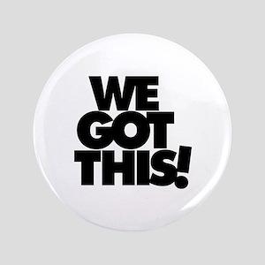 "We Got This ! - 3.5"" Button"