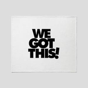 We Got This ! - Throw Blanket
