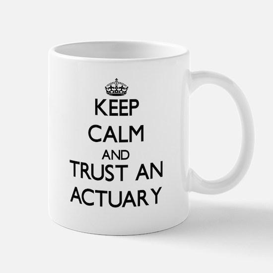 Keep Calm and Trust an Actuary Mugs
