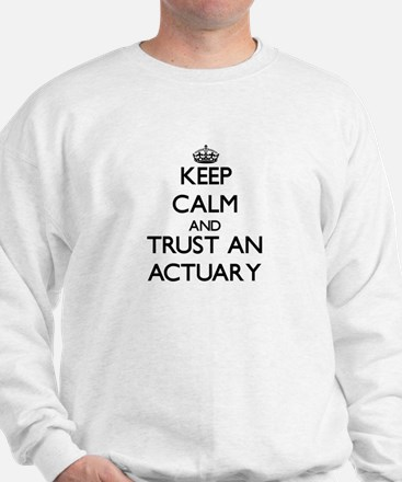 Keep Calm and Trust an Actuary Sweatshirt