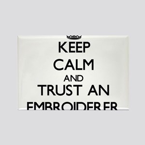 Keep Calm and Trust an Embroiderer Magnets