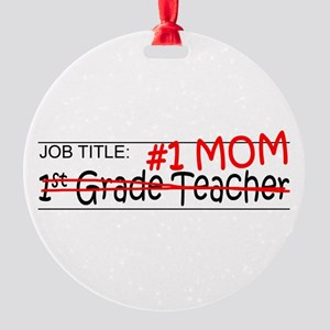 Job Mom 1st Grade Round Ornament