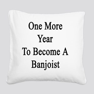 One More Year To Become A Ban Square Canvas Pillow