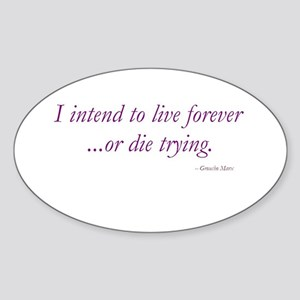 Live forever... Oval Sticker