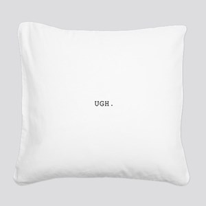 UGH. Square Canvas Pillow