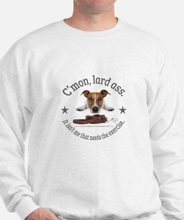 C'mon, lard ass design. Sweatshirt