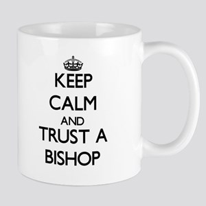 Keep Calm and Trust a Bishop Mugs