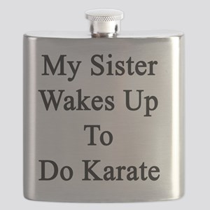 My Sister Wakes Up To Do Karate  Flask