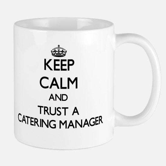 Keep Calm and Trust a Catering Manager Mugs
