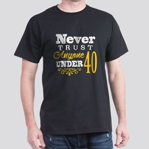 Never Trust Anyone Under 40 (Dark Shirt) T-Shirt