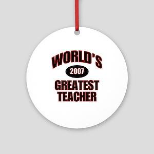 Greatest Teacher 2007 Ornament (Round)