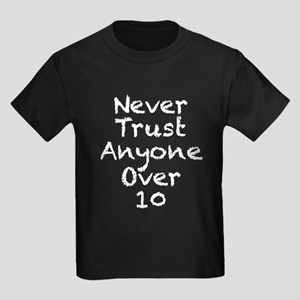 Never Trust Anyone Over 10 T-Shirt