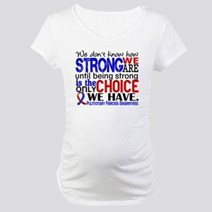 Pulmonary Fibrosis How Strong We Maternity T-Shirt