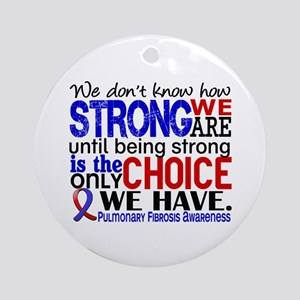 Pulmonary Fibrosis How Strong We Ornament (Round)