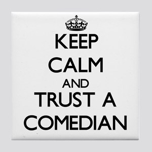 Keep Calm and Trust a Comedian Tile Coaster