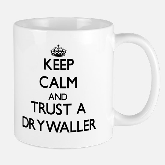 Keep Calm and Trust a Drywaller Mugs