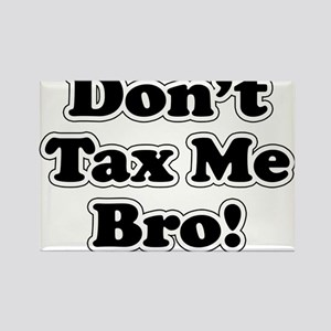 Dont tax me bro Rectangle Magnet