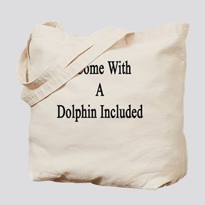 I Come With A Dolphin Included Tote Bag