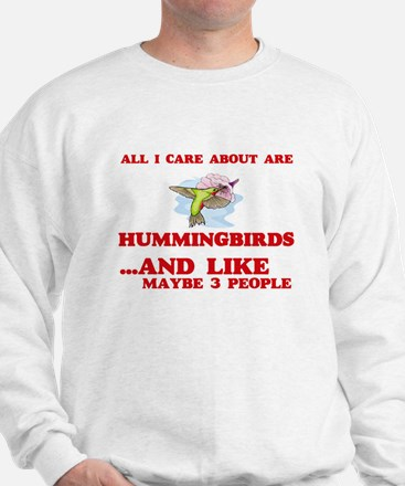 All I care about are Hummingbirds Sweatshirt