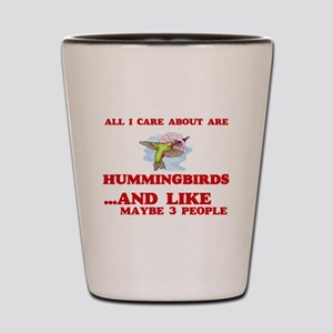All I care about are Hummingbirds Shot Glass