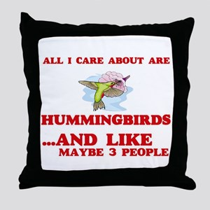 All I care about are Hummingbirds Throw Pillow