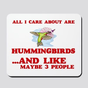 All I care about are Hummingbirds Mousepad