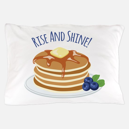 Rise And Shine! Pillow Case