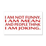 I am not funny Car Magnet 20 x 12
