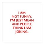 I am not funny Square Car Magnet 3