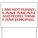 I am not funny Yard Sign