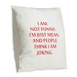 I am not funny Burlap Throw Pillow