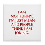 I am not funny Tile Coaster