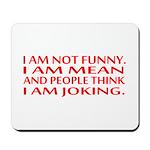 I am not funny Mousepad