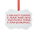I am not funny Ornament
