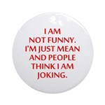 I am not funny Ornament (Round)