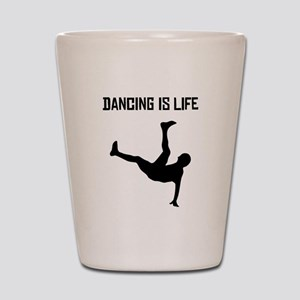 Dancing Is Life Shot Glass