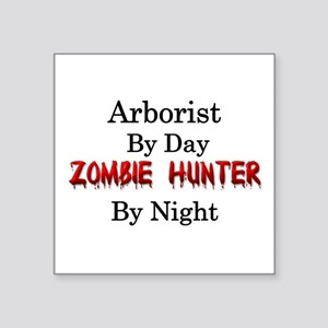 "Arborist/Zombie Hunter Square Sticker 3"" x 3"""