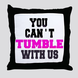 Cant Tumble With Us Throw Pillow