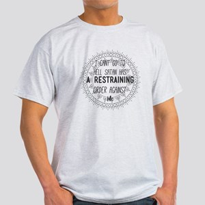 I Cant Go to Hell Satan Has a Restraining T-Shirt