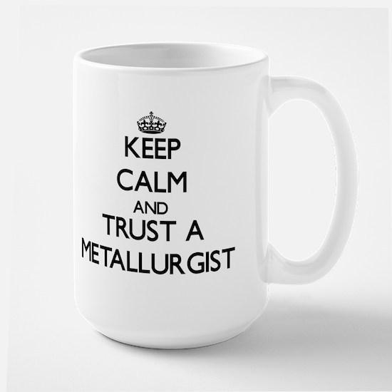 Keep Calm and Trust a Metallurgist Mugs