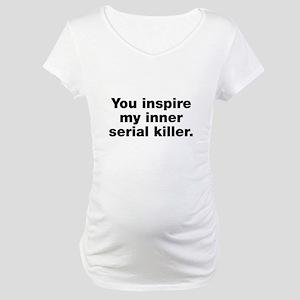 You inspire my serial killer Maternity T-Shirt