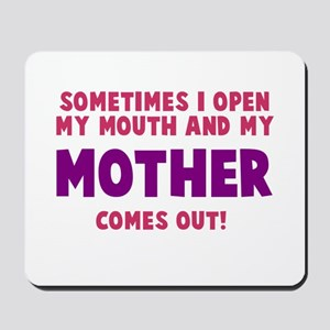 My mother comes out Mousepad