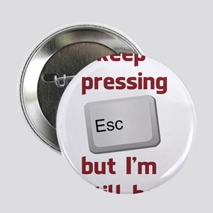 I Keep Pressing The Escape Key But Im Still Here 2