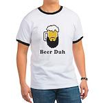 Beer Duh Ringer T