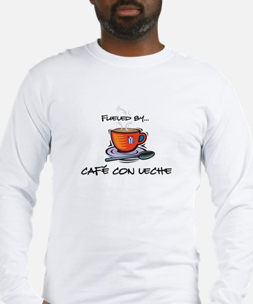 Fueled by Cafe con Leche Long Sleeve T-Shirt